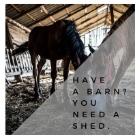 To get the most out of your barn, add a shed.