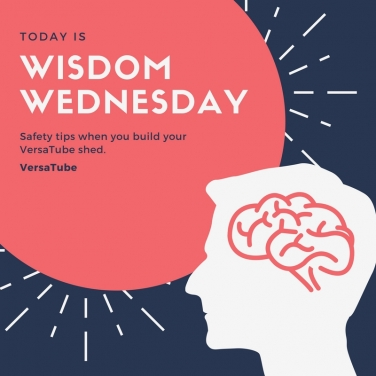 Wisdom Wednesday: Safety tips when you build your VersaTube shed